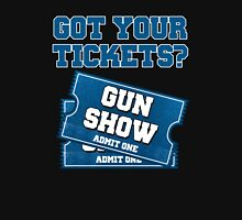 Got Your Tickets To The Gun Show? Unisex T-Shirt