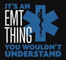 Hilarious 'It's an EMT Thing. You wouldn't understand.' TShirts and Accessories by Albany Retro