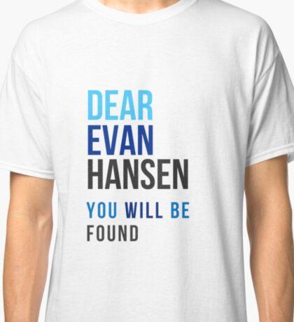 Dear Evan Hansen- You Will Be Found Classic T-Shirt