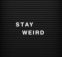 Stay Weird by s3xyglass3s