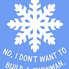 No, I don't want to build a snowman. by nimbusnought
