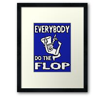 Do the FLOP! Framed Print