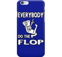 Do the FLOP! iPhone Case/Skin