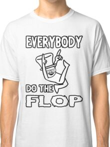 Do the FLOP! Classic T-Shirt