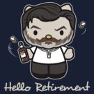 Hello Retirement  by Fanboy30
