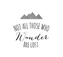 Not All Those Who Wander Are Lost by mallorybottesch