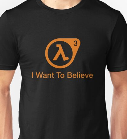 I want to Believe - Half Life 3 Unisex T-Shirt