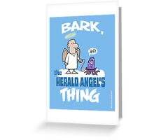 Bark, The Herald Angel's Thing Greeting Card