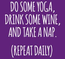 Hilarious 'Do Some Yoga, Drink Some Wine, and Take a Nap. Repeat Daily' T-Shirt and Accessories by Albany Retro