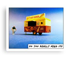 Do you really need it? Canvas Print