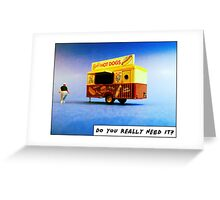 Do you really need it? Greeting Card