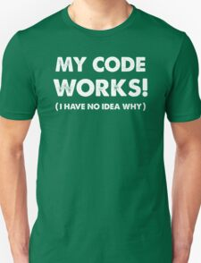 My Code Works! Unisex T-Shirt