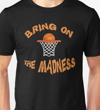 BRING ON THE MADNESS MARCH COLLEGE BASKETBALL TEE Unisex T-Shirt