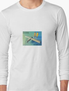 We're flying, you're dying- get over it! Long Sleeve T-Shirt