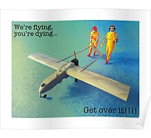 We're flying, you're dying- get over it! Poster