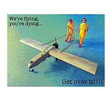 We're flying, you're dying- get over it! Photographic Print