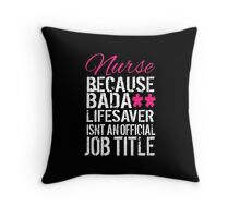 Fun 'Nurse because Bada** Lifesaver Isn't an Official Job Title' Tshirt, Accessories and Gifts Throw Pillow