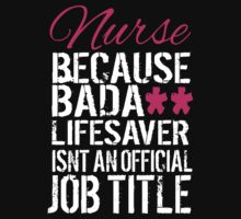 Fun 'Nurse because Bada** Lifesaver Isn't an Official Job Title' Tshirt, Accessories and Gifts by Albany Retro