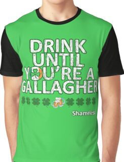 Drink until you're a Gallagher Shameless Graphic T-Shirt