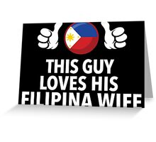 Awesome 'This Guy Loves His Filipina Wife' Flag and Thumbs Up T-Shirt Greeting Card