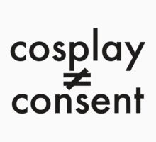 Cosplay Doesn't Equal Consent (Black Text) by madsbrain