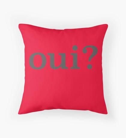 Oui? Throw Pillow