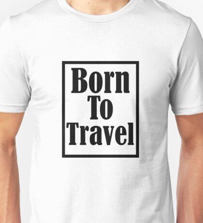 I'm born to travel Unisex T-Shirt