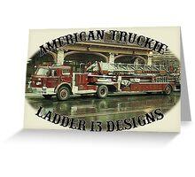 American Truckie - Ladder 13 Greeting Card