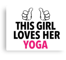 Funny 'This Girl Loves Her Yoga' T-Shirt and Accessories Canvas Print