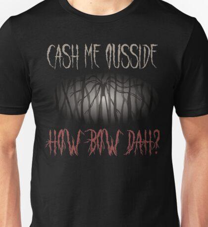 Cash Me Ousside How Bow Dah? Unisex T-Shirt