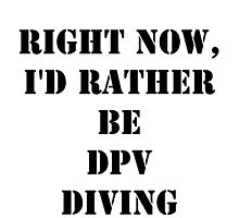 Right Now, I'd Rather Be DPV Diving - Black Text by cmmei