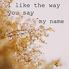 Say My Name by ALICIABOCK