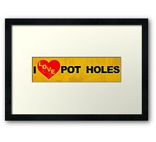 I Love Potholes   Dirty Framed Print
