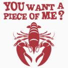 You want a piece of Me? Lobster by goodtogotees