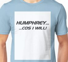 Humphrey - cos I will Unisex T-Shirt