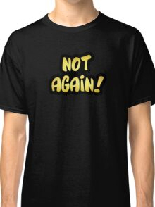 """Gold lettering with the message """"Not Again!"""" Classic T-Shirt"""