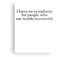 I have no symphony for people who use words incorrectly. Metal Print