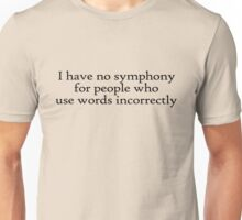 I have no symphony for people who use words incorrectly. Unisex T-Shirt