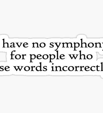 I have no symphony for people who use words incorrectly. Sticker