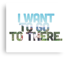 I want to go to there. Canvas Print