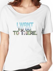 I want to go to there. Women's Relaxed Fit T-Shirt