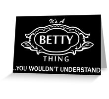It's A Betty Thing.. You Wouldn't Understand! Greeting Card