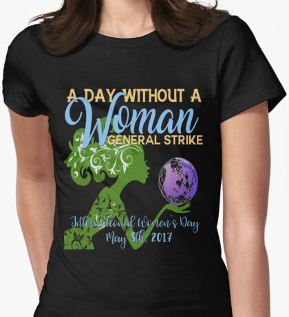 Womens March A Day Without A Woman General Strike International Womens Day March 8 2017 Nasty Feminist Resist Persist Protest Mother Earth Womens Fitted T-Shirt