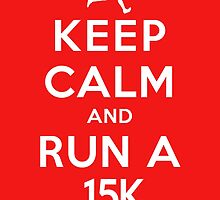 Keep Calm and Run a 15k (DS) by rachaelroyalty