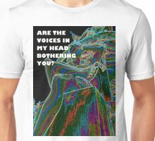 Are the voices in my head bothering you? Unisex T-Shirt