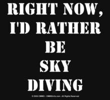 Right Now, I'd Rather Be Sky Diving - White Text by cmmei