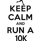 Keep Calm and Run a 10k Female (DS) by rachaelroyalty