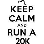 Keep Calm and Run a 20k Female (DS) by rachaelroyalty