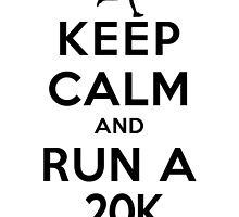 Keep Calm and Run a 20k Female (DS) by rachaelroyalty