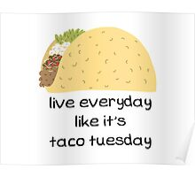 Live Everyday Day Like It's Taco Tuesday Poster
